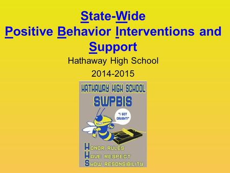 State-Wide Positive Behavior Interventions and Support Hathaway High School 2014-2015.