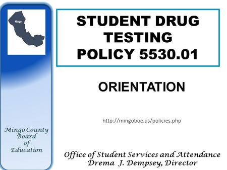 STUDENT DRUG TESTING POLICY 5530.01 ORIENTATION  Office of Student Services and Attendance Drema J. Dempsey, Director Mingo.
