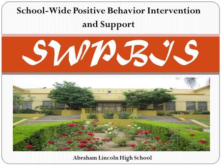 School-Wide Positive Behavior Intervention and Support SWPBIS Abraham Lincoln High School.