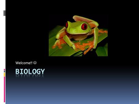 Welcome!!. Welcome!  Welcome to Biology!  This course provides the opportunity to better understand yourself and the world around you through the lens.