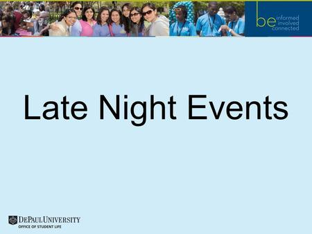 Late Night Events. Purpose Late night events occurring on the DePaul University Campus are an important part of student life. –They offer the University.
