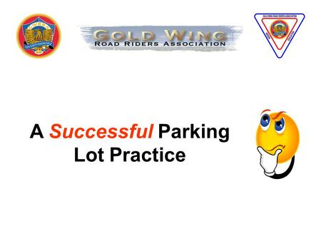 A Successful Parking Lot Practice. Use the recommended Guide.