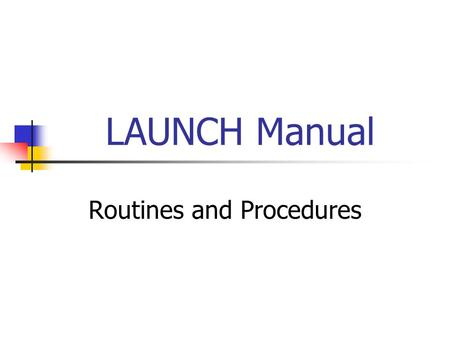 LAUNCH Manual Routines and Procedures. Teacher Effectiveness 1.Organizing and managing classroom activities. 2. Presenting instructional material. 3.