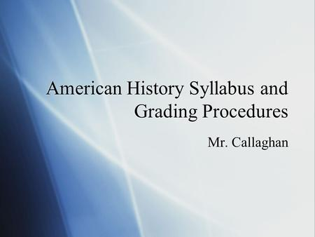 American History Syllabus and Grading Procedures Mr. Callaghan.