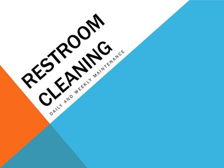RESTROOM CLEANING DAILY AND WEEKLY MAINTENANCE. WHAT IS DIFFERENT? The application method!! WHAT IS THE SAME? What needs to be done!!