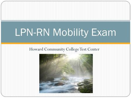 Howard Community College Test Center LPN-RN Mobility Exam.