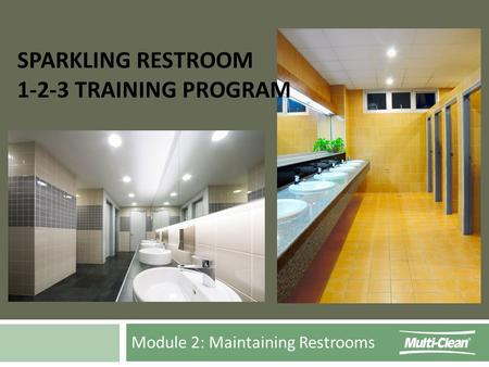 Module 2: Maintaining Restrooms SPARKLING RESTROOM 1-2-3 TRAINING PROGRAM.