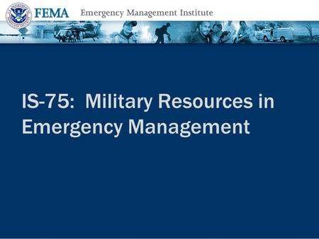 IS-75: Military Resources in Emergency Management