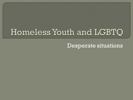 Desperate situations.  Began in January 2012  Support, Advocacy, and Education  Monthly meetings – third Tuesday of each month at 7:00 p.m.  Next.
