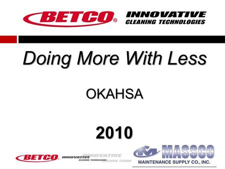 "Doing More With Less OKAHSA 2010. Today Why is productivity important Types of cleaning systems ""Productivity Enhancers"" YOU MAY HEAR NOTHING NEW TODAY!"