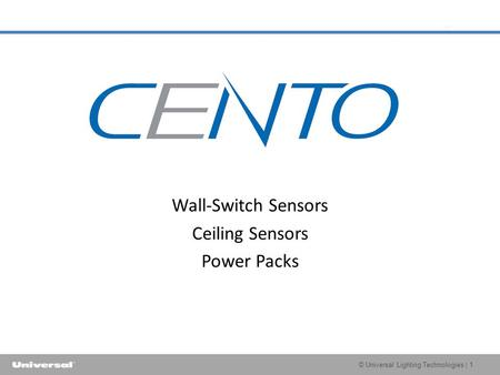 © Universal Lighting Technologies | 1 Wall-Switch Sensors Ceiling Sensors Power Packs.