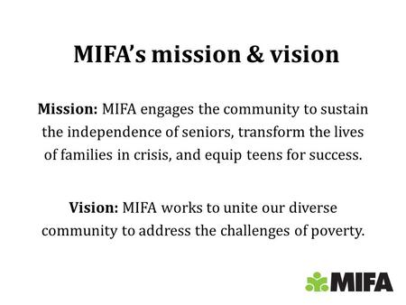 MIFA's mission & vision Mission: MIFA engages the community to sustain the independence of seniors, transform the lives of families in crisis, and equip.