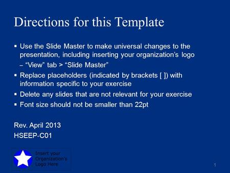 "Directions for this Template  Use the Slide Master to make universal changes to the presentation, including inserting your organization's logo ‒ ""View"""