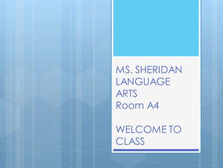 MS. SHERIDAN LANGUAGE ARTS Room A4 WELCOME TO CLASS.