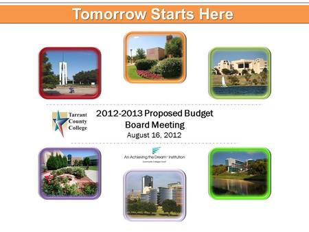 2012-2013 Proposed Budget Board Meeting August 16, 2012 Tomorrow Starts Here.