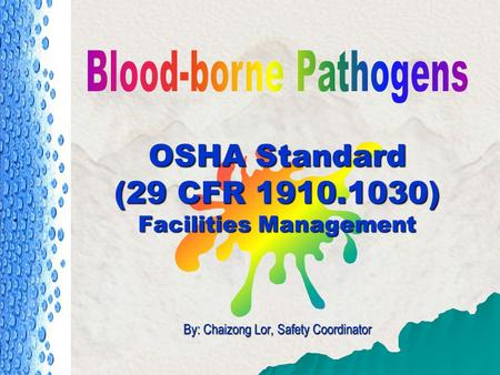 OSHA Standard (29 CFR 1910.1030) Facilities Management By: Chaizong Lor, Safety Coordinator.