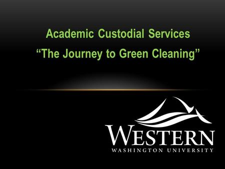 "Academic Custodial Services ""The Journey to Green Cleaning"""