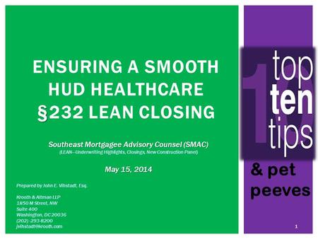 § ENSURING A SMOOTH HUD HEALTHCARE § 232 LEAN CLOSING Prepared by John E. Vihstadt, Esq. Krooth & Altman LLP 1850 M Street, NW Suite 400 Washington, DC.
