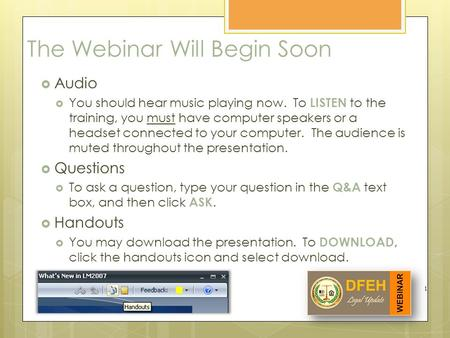 The Webinar Will Begin Soon  Audio  You should hear music playing now. To LISTEN to the training, you must have computer speakers or a headset connected.