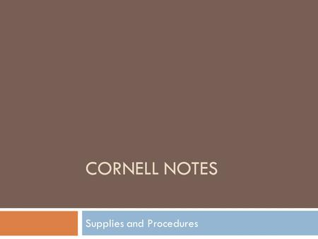 "CORNELL NOTES Supplies and Procedures. Supplies  What supplies do I need for this class?  One 1"" 3-ring binder  Notebook paper  5 tab dividers  Blue."