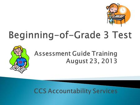 Assessment Guide Training August 23, 2013 CCS Accountability Services.