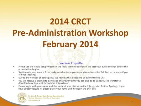 2014 CRCT Pre-Administration Workshop February 2014 1 Webinar Etiquette Please use the Audio Setup Wizard in the Tools Menu to configure and test your.