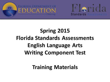 Spring 2015 Florida Standards Assessments English Language Arts Writing Component Test Training Materials.
