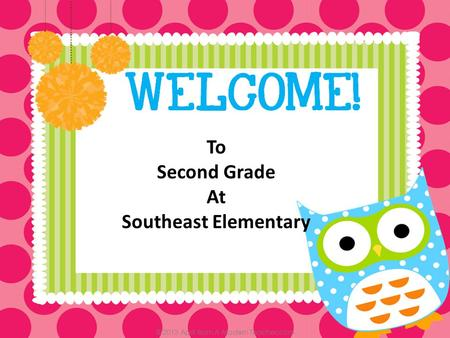 To Second Grade At Southeast Elementary. Classroom Teacher- Kyra Campbell Site Principal-Lindy Risenhoover Building Principal-Lynette Talkington.