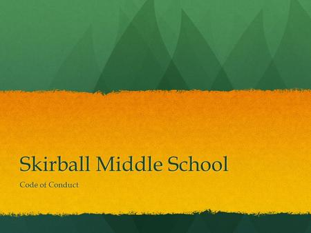Skirball Middle School Code of Conduct. Be Safe! Be Safe! Be Responsible! Be Responsible! Be Respectful! Be Respectful!