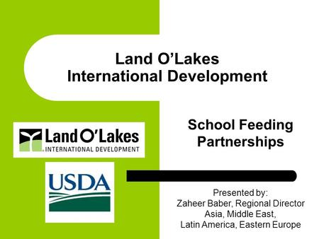 Land O'Lakes International Development School Feeding Partnerships Presented by: Zaheer Baber, Regional Director Asia, Middle East, Latin America, Eastern.