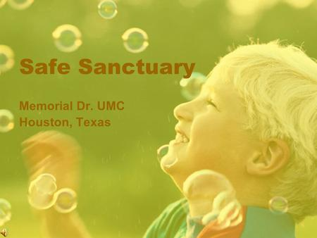 Safe Sanctuary Memorial Dr. UMC Houston, Texas WHY Safe Sanctuary? Our calling and our mandate is to ensure safe sanctuary for all God's people. Prevent.