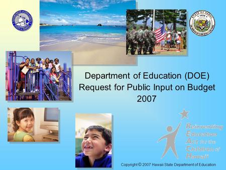 Department of Education (DOE) Request for Public Input on Budget 2007 Copyright © 2007 Hawaii State Department of Education.