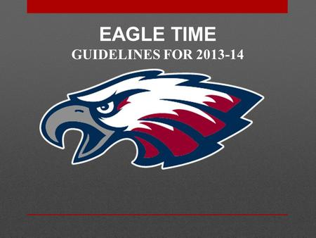 EAGLE TIME GUIDELINES FOR 2013-14. 9/10 Campus ET Release Qualifications: (Gym, Café, or Library) At the end of the release period (2 weeks) you must.