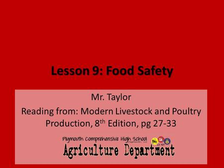 Lesson 9: Food Safety Mr. Taylor Reading from: Modern Livestock and Poultry Production, 8 th Edition, pg 27-33.