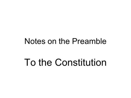 Notes on the Preamble To the Constitution. The Declaration of Independence is the founding document of the United States.