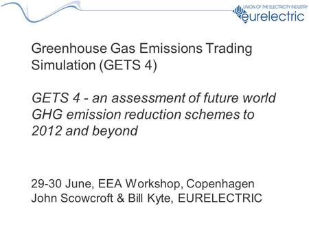 Greenhouse Gas Emissions Trading Simulation (GETS 4) GETS 4 - an assessment of future world GHG emission reduction schemes to 2012 and beyond 29-30 June,