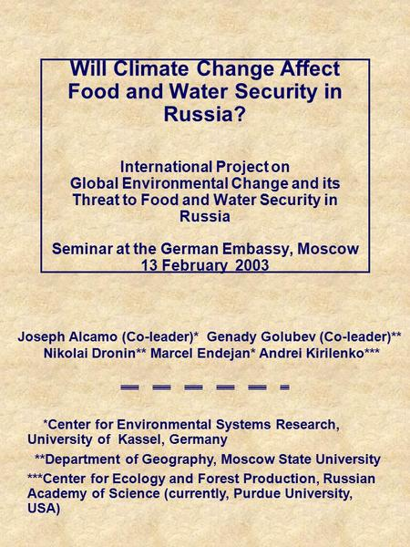 Will Climate Change Affect Food and Water Security in Russia? International Project on Global Environmental Change and its Threat to Food and Water Security.