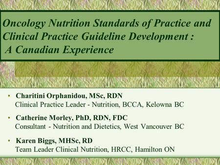 Oncology Nutrition Standards of Practice and Clinical Practice Guideline Development : A Canadian Experience Charitini Orphanidou, MSc, RDN Clinical.