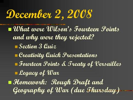 December 2, 2008 What were Wilson's Fourteen Points and why were they rejected? Section 3 Quiz Creativity Quick Presentations Fourteen Points & Treaty.