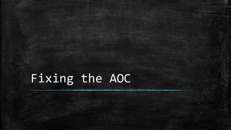 Fixing the AOC. Weaknesses? So what do you KNOW they need?