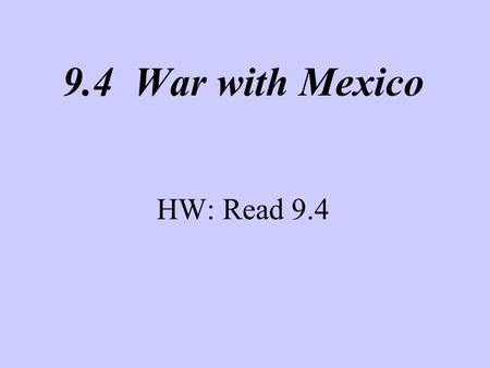 9.4 War with Mexico HW: Read 9.4. Guerra con Mexico! President Polk tries to buy California from Mexico. His envoy, John Slidell, is refused. Polk orders.