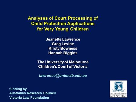 1 Analyses of Court Processing of Child Protection Applications for Very Young Children Jeanette Lawrence Greg Levine Kirsty Bowness Hannah Biggins The.
