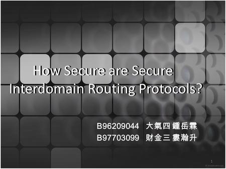 How Secure are Secure Interdomain Routing Protocols? B96209044 大氣四 鍾岳霖 B97703099 財金三 婁瀚升 1.