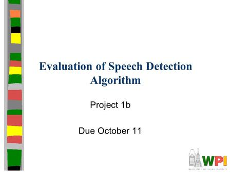 Evaluation of Speech Detection Algorithm Project 1b Due October 11.
