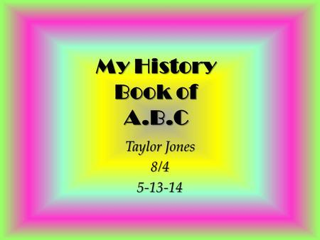 My History Book of A.B.C Taylor Jones 8/45-13-14.