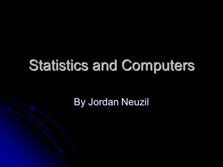 Statistics and Computers By Jordan Neuzil. Statistics Statistics is the mathematics of the collection, organization, and interpretation of numerical data,