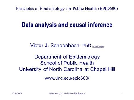 7/29/2009Data analysis and causal inference1 Victor J. Schoenbach, PhD home page Department of Epidemiology School of Public Health University of North.