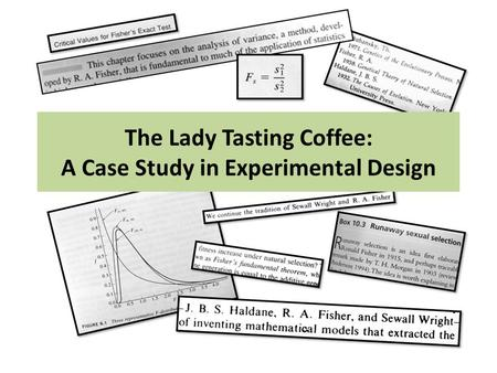 The Lady Tasting Coffee: A Case <strong>Study</strong> in Experimental Design