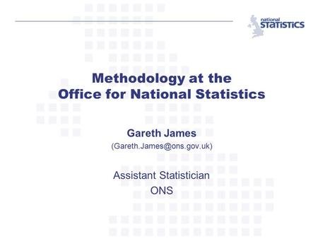 Gareth James Assistant Statistician ONS Methodology at the Office for National Statistics.