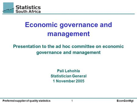 1Preferred supplier of quality statisticsEconGovMgt Economic governance and management Presentation to the ad hoc committee on economic governance and.